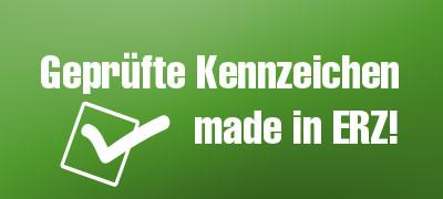 Geprüfte Kennzeichen made in ERZ!